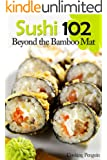 Sushi 102: Beyond the Bamboo Mat