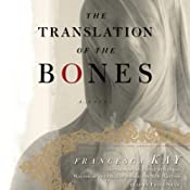 The Translation of the Bones: A Novel | [Francesca Kay]