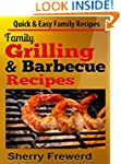 Family Grilling and Barbecue Recipes:...