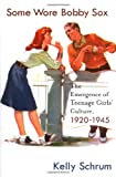 img - for Some Wore Bobby Sox: The Emergence of Teenage Girls' Culture, 1920-1945 (Girls' History & Culture) book / textbook / text book