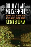 DevilMr Casement(The Devil and Mr  Casement: One Man's Battle for Human Rights in South America's Heart of Darkness) [Hardcover](2010)byJordan Goodman