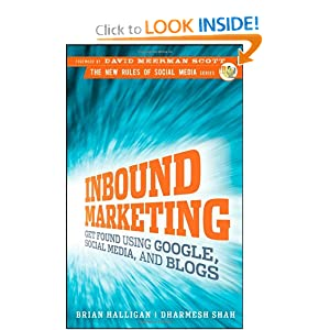 Inbound Marketing: Get Found Using Google, Social Media, and Blogs (New Rules Social Media Series)