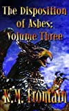 The Disposition of Ashes: Volume Three