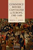 "Martha C. Howell, ""Commerce Before Capitalism in Europe, 1300-1600"" (Cambridge UP, 2010)"