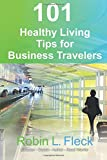 img - for 101 Healthy Living Tips for Business Travelers book / textbook / text book