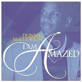 Amazon.com: I Am Amazed: Donnie McClurkin: MP3 Downloads