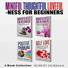 Mindfulness for Beginners, Positive Thinking, Self Love: 4 Books in 1!: Learn to Stay in the Moment, 30 Days of Positive Thoughts, 30 Days of Self Love Audiobook by Robert Norman Narrated by Adam Dubeau
