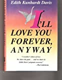 I'll Love You Forever, Anyway (1556114508) by Davis, Edith Kunhardt