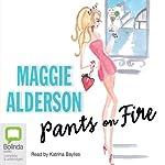 Pants on Fire | Maggie Alderson