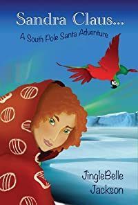 (FREE on 11/27) Sandra Claus... : A South Pole Santa Adventure by JingleBelle Jackson - http://eBooksHabit.com