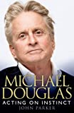 Michael Douglas: Acting on Instinct