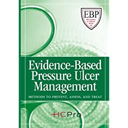 Evidence-Based Pressure Ulcer Management: Methods to Prevent, Assess, and Treat