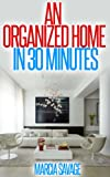 AN ORGANIZED HOME IN 30 MINUTES