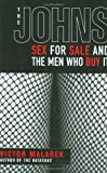 img - for The Johns: Sex for Sale and the Men Who Buy It by Malarek, Victor (2009) Hardcover book / textbook / text book