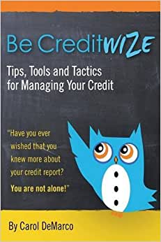 Be Creditwize: Tips, Tools And Tactics For Controlling Your Credit: Starting TODAY!!!