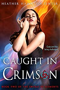 Caught In Crimson: Book Two Of The Sword Of Elements by Heather Hamilton-Senter ebook deal
