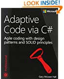 Adaptive Code via C#: Agile coding with design patterns and SOLID principles (Developer Reference)