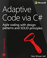 Adaptive Code via C#: Agile coding with design patterns and SOLID principles Front Cover