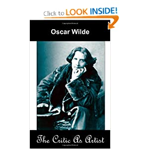The Critic as Artist (Upon the Importance of Doing Nothing and Discussing Everything) Oscar Wilde and Andrew Moore