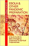 Ebola & Other Pandemic Preparation: A Quick Guide to Basic Emergency Preparation & Spiritual Preparedness