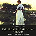 Far From The Madding Crowd (       UNABRIDGED) by Thomas Hardy Narrated by Nathaniel Parker