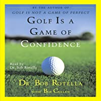Golf Is a Game of Confidence (       ABRIDGED) by Dr. Bob Rotella, Bob Cullen Narrated by Dr. Bob Rotella