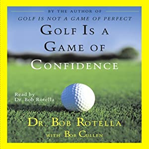 Golf Is a Game of Confidence | [Dr. Bob Rotella, Bob Cullen]