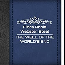 Flora Annie Webster Steel: The Well of the World's End (       UNABRIDGED) by Flora Annie Steel Narrated by Anastasia Bertollo