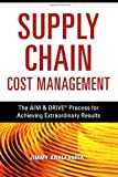 img - for Supply Chain Cost Management: The AIM & DRIVE Process for Achieving Extraordinary Results by Anklesaria, Jimmy (2007) Paperback book / textbook / text book