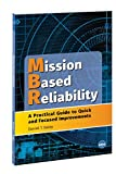 img - for Mission Based Reliability - A Practical Guide to Quick and Focused Improvements book / textbook / text book