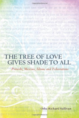 The Tree of Love Gives Shade to All: Proverbs, Maxims, Idioms and Exhortations (Volume 1)