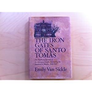 Iron Gates Of Santo Tomas The: IMPRISONMENT IN MANILA, 1942-1945 Emily Van Sickle