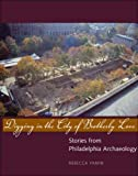 img - for Digging in the City of Brotherly Love: Stories from Philadelphia Archaeology book / textbook / text book
