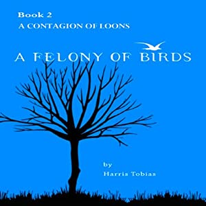 A Contagion of Loons (A Felony of Birds) | [Harris Tobias]