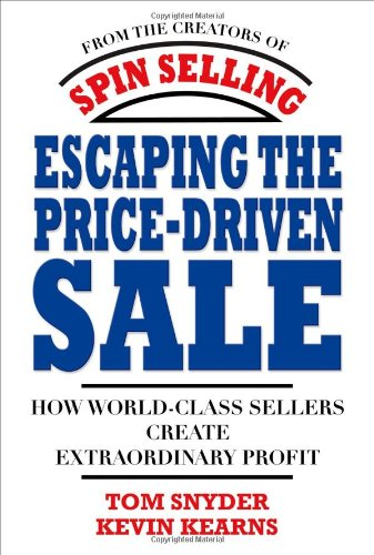 Escaping the Price-Driven Sale: How World Class Sellers...