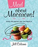 Mad about Macarons!: Make Macarons li...