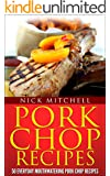 Pork Chop Recipes: 50 Lip Smacking Recipes For Everyday Meals