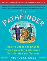 The Pathfinder: How to Choose or Change Your Career for a Lifetime of Satisfaction and Success