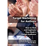 Target Marketing for Authors: How to Find and Captivate Your Book&amp;#39;s Target Audience