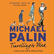 Travelling to Work: Diaries 1988-1998 Audiobook by Michael Palin Narrated by Michael Palin