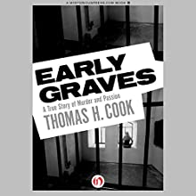 Early Graves: A True Story of Murder and Passion Audiobook by Thomas H. Cook Narrated by Kris Koscheski