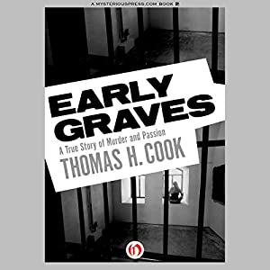 Early Graves: A True Story of Murder and Passion | [Thomas H. Cook]