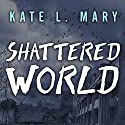 Shattered World: Broken World, Book 2 Audiobook by Kate L. Mary Narrated by Hillary Huber
