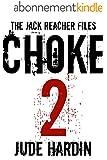 THE JACK REACHER FILES: CHOKE 2 (Episode 2 in the CHOKE Serial Novella) (English Edition)