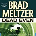 Dead Even Audiobook by Brad Meltzer Narrated by Scott Brick