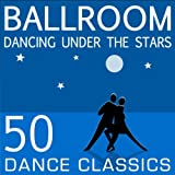 Ballroom Dancing Under The Stars - 50 Dance Classics