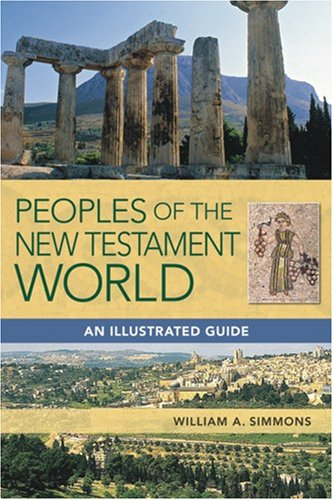 Peoples of the New Testament World: An Illustrated Guide, WILLIAM A. SIMMONS