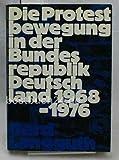 img - for Die Protestbewegung in der Bundesrepublik Deutschland: 1968-1976 (German Edition) book / textbook / text book