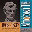 Abraham Lincoln: A Life 1809-1837: Lincoln's Frontier Background Shapes the Future President (       UNABRIDGED) by Michael Burlingame Narrated by Sean Pratt