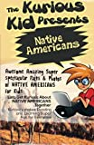 The Kurious Kid Presents: Native Americans: Awesome Amazing Spectacular Facts & Photos of Native Americans